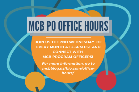 MCB PO Office Hours. Join us the second Wednesday of every month at 2-3PM EST and connect with MCB program officers! For more information go to mcbblog.nsfbio.com/office-hours