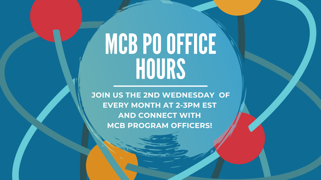 MCB PO Office Hours. Jois un the 2nd Wednesday of every month at 2-3pm EST and connect with MCB Program Officers!